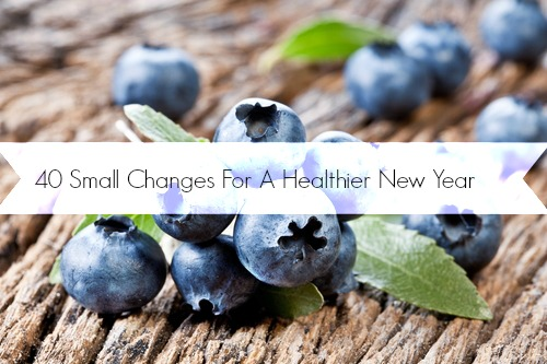 40 Small Changes For A Healthier New Year
